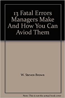 13 fatal errors managers make Buy the mass market paperback book 13 fatal errors managers make and how you can avoid them by w steven brown at indigoca, canada's largest bookstore + get free shipping on business and finance books over $25.
