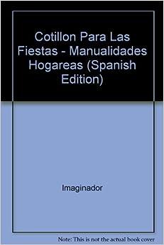 Cotillon Para Las Fiestas - Manualidades Hogareas (Spanish Edition