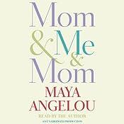 Mom & Me & Mom | [Maya Angelou]