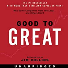 Good to Great: Why Some Companies Make the Leap...And Others Don't (       UNABRIDGED) by Jim Collins Narrated by Jim Collins