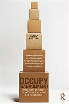Occupy Management: Inspirations And Ideas For Self-Organization And Self-Management