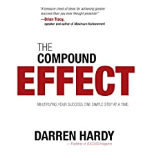 The Compound Effect: Jumpstart Your Income, Your Life, Your Success Audiobook by Darren Hardy Narrated by Darren Hardy