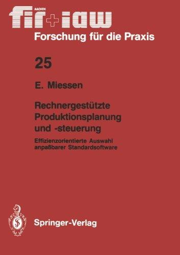 Rechnergestutzte Produktionsplanung und -steuerung: Effizienzorientierte Auswahl anpaßbarer Standardsoftware (fir+iaw Forschung fur die Praxis)  [Miessen, Eric] (Tapa Blanda)