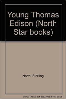 a biography of thomas edison as written by sterling north Historical biographies written for kids learn the life story and biography of influencial people: thomas edison henry ford bill gates.