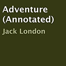 Adventure (Annotated) (       UNABRIDGED) by Jack London Narrated by Jonathan Hall