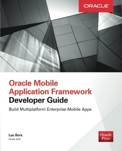 Oracle Mobile Application Framework Developer Guide: Build Multiplatform Enterprise Mobile Apps (Application Development Framework compare prices)