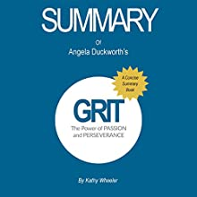 Summary of Grit by Angela Duckworth The Power of Passion and Perseverance: A Concise Summary Book Audiobook by Kathy Wheeler Narrated by Elizabeth Jamo