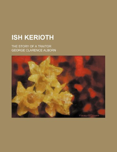 Ish Kerioth; The Story of a Traitor