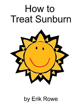 How to Treat Sunburn - Kindle edition by Erik Rowe. Health