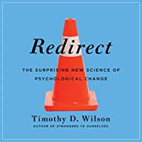 Redirect: The Surprising New Science of Psychological Change (       UNABRIDGED) by Timothy D. Wilson Narrated by Grover Gardner