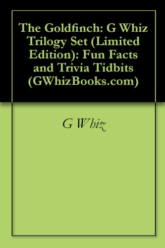 G Whiz - The Goldfinch: G Whiz Trilogy Set (Limited Edition): Fun Facts and Trivia Tidbits (GWhizBooks.com)