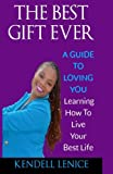 The Best Gift Ever: A Guide to loving YOU: Learning How To Live Your Best Life