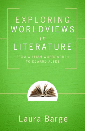 Exploring Worldviews in Literature: From William Wordsworth to Edward Albee, Laura Inez Deavenpor Barge