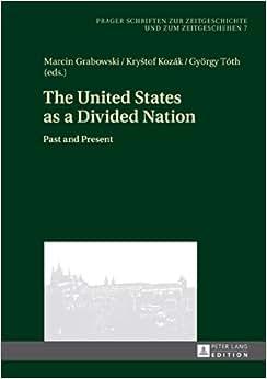 The United States As A Divided Nation: Past And Present (Prager Schriften Zur Zeitgeschichte Und Zum Zeitgeschehen)
