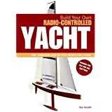 Build Your Own Radio Controlled Yacht: The Complete Step-by-step Modelling Guideby Bryn Heveldt