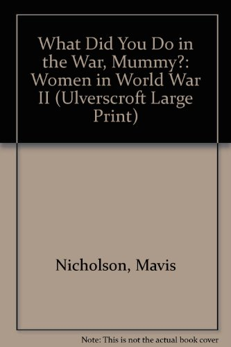 What Did You Do in the War, Mummy?: Women in World War II (Ulverscroft Large Print)