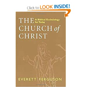 The Church of Christ: A Biblical Ecclesiology for Today Everett Ferguson