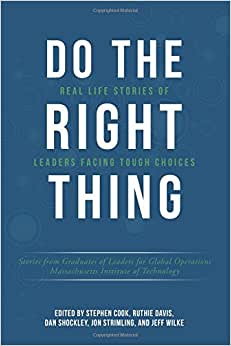 Do The Right Thing: Real Life Stories Of Leaders Facing Tough Choices