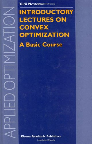 Introductory Lectures on Convex Optimization: A Basic...