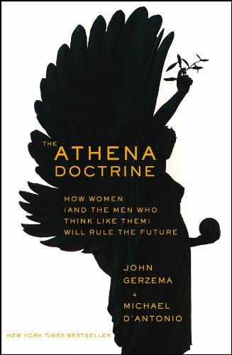 Download The Athena Doctrine: How Women (and the Men Who Think Like Them) Will Rule the Future