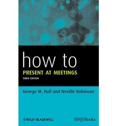 How to Present at Meetings How to Present at Meetings