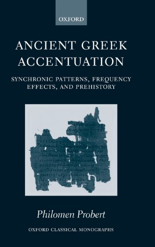Ancient Greek Accentuation: Synchronic Patterns, Frequency Effects, and Prehistory (Oxford Classical Monographs)