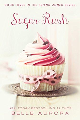 Belle Aurora - Sugar Rush (Friend-Zoned Book 3)
