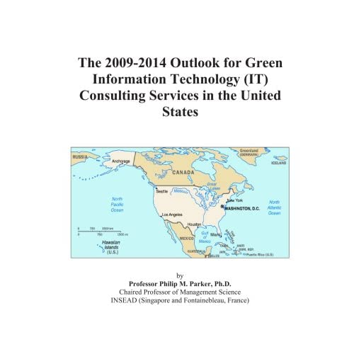 The 2009-2014 Outlook for Green Information Technology (IT) Consulting Services in the United States Icon Group International