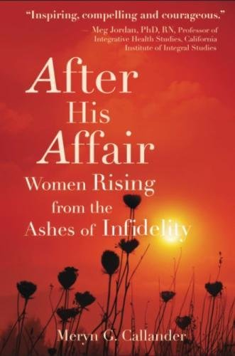 Book: After His Affair - Women Rising from the Ashes of Infidelity by Meryn G. Callander