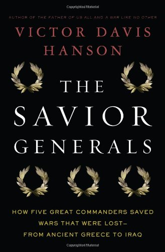The Savior Generals: How Five Great Commanders Saved Wars That Were Lost - From Ancient Greece to Iraq