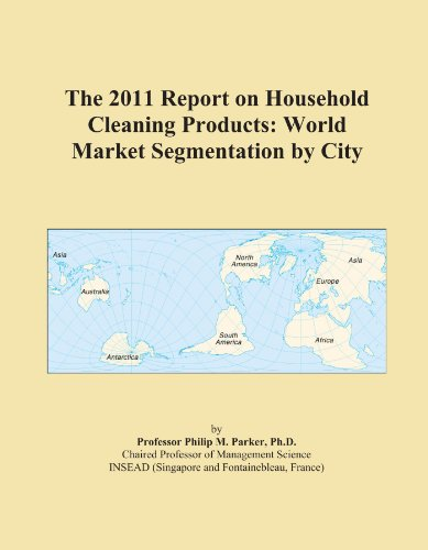 The 2011 Report on Household Cleaning Products: World Market Segmentation by City
