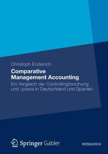 Comparative Management Accounting: Ein Vergleich der Controllingforschung und -praxis in Deutschland und Spanien (German