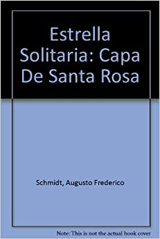 Estrella Solitaria: Capa De Santa Rosa: Augusto Frederico