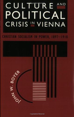 Culture and Political Crisis in Vienna: Christian Socialism in Power, 1897-1918