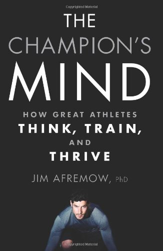 The Champion's Mind: How Great Athletes Think, Train, and Thrive: Jim Afremow: 9781623361488: Amazon.com: Books
