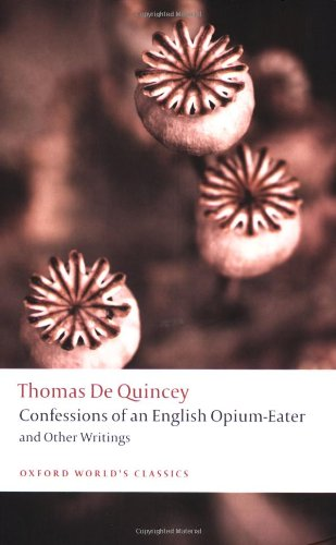 Confessions of an English Opium-Eater: and Other Writings...