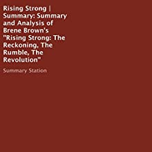 Summary and Analysis of Brene Brown's Rising Strong: The Reckoning, the Rumble, the Revolution Audiobook by  Summary Station Narrated by Melissa Disney