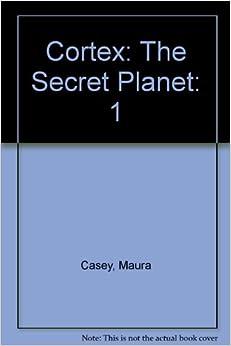 Cortex: The Secret Planet: Maura Casey, Margo Geiger: 9780965130608