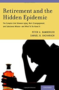 Retirement and the Hidden Epidemic: The Complex Link Between Aging, Work Disengagement, and Substance Misuse and What To Do About It from Oxford University Press
