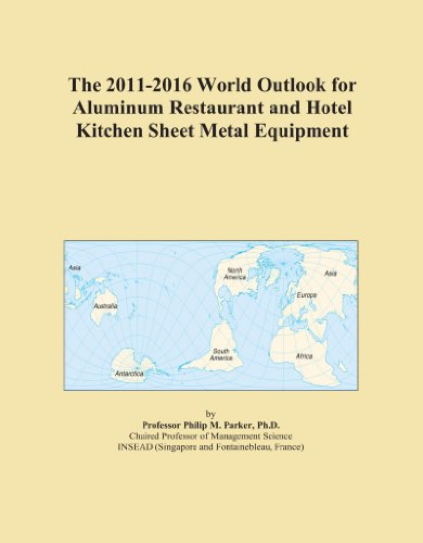 The 2011-2016 World Outlook for Aluminum Restaurant and Hotel Kitchen Sheet Metal Equipment