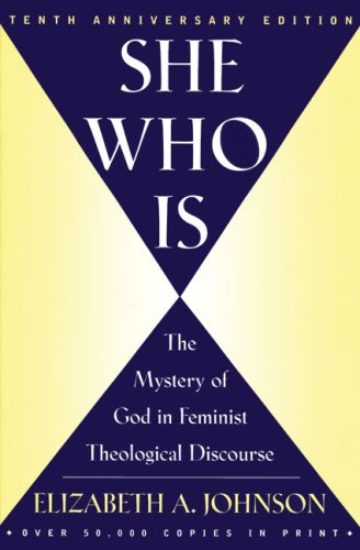 She Who Is: The Mystery of God in Feminist Theological...