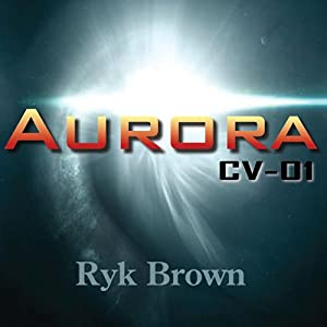 Aurora: CV-01: Frontiers Saga, Book 1 | [Ryk Brown]