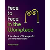 Face to Face in the Workplace: A handbook of strategies for effective discussionsby Julie Cooper