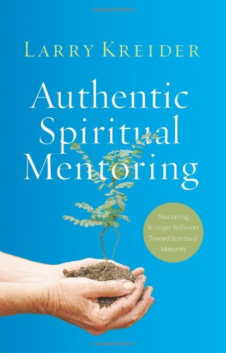 Authentic Spiritual Mentoring: Nurturing Believers Toward...