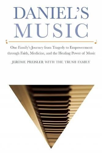 Daniels Music One Familys Journey from Tragedy to Empowerment through Faith, Medicine, and the Healing Power of Music [Preisler, Jerome] (Tapa Blanda)