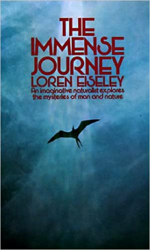 The Immense Journey: An Imaginative Naturalist Explores the Mysteries of Man and Nature written by Loren Eiseley