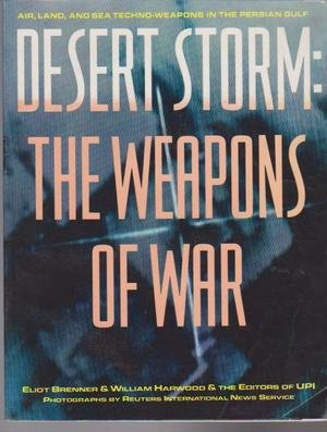 Desert Storm: The Weapons of War. Air, Land, and Sea Techno-Weapons in the Persian Gulf PDF