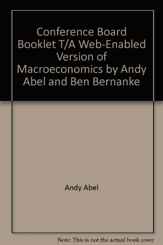 Conference Board Booklet T/A Web-Enabled Version of Macroeconomics by Andy Abel and Ben Bernanke