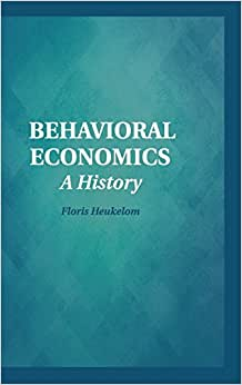 Behavioral Economics: A History (Historical Perspectives On Modern Economics)