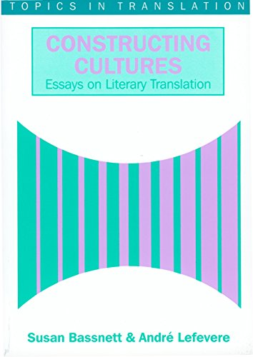Constructing Culture: Essays on Literary Translation (Topics in Translation)